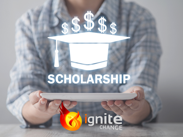 Ignite CHANGE rewards a $1,000 scholarship for students who need assistance to follow their passion in making a difference